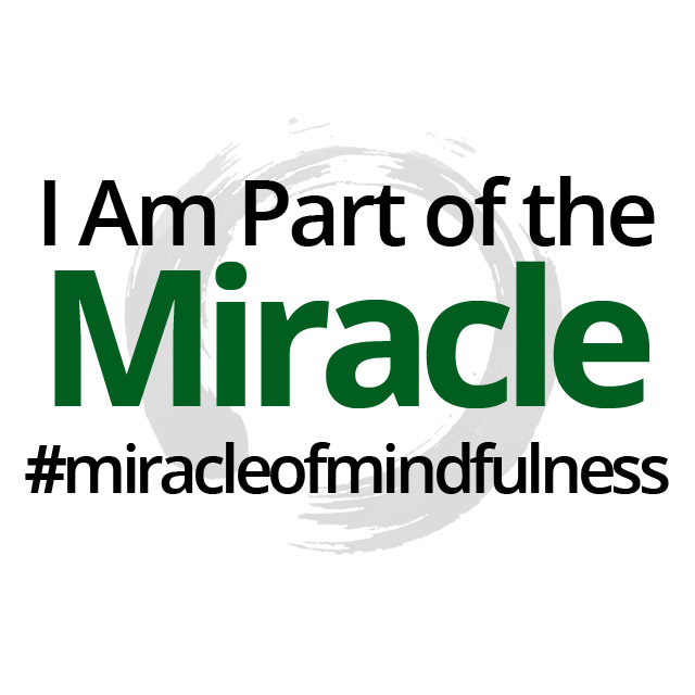 I Am Part of The Miracle of Mindfulness